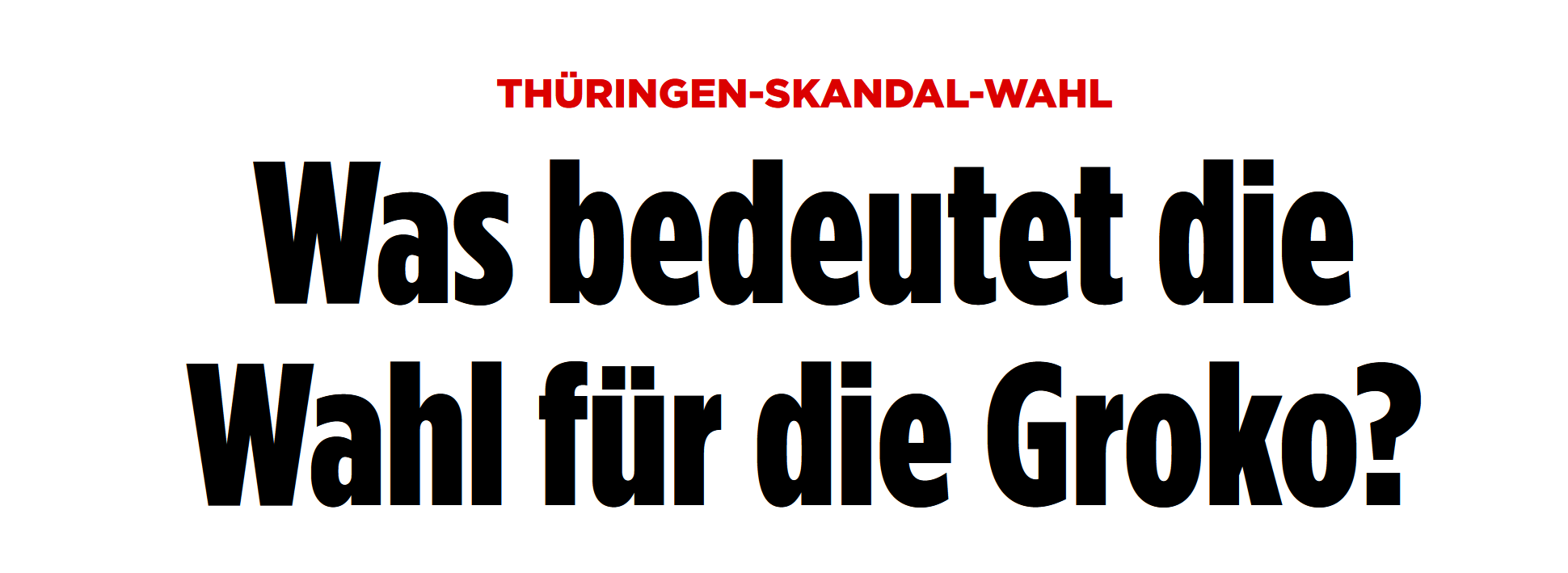 "BILD: ""Thüringen-Skandal-Wahl: Was bedeutet die Wahl für die Groko?"""